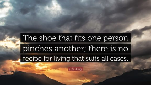 3489349-C-G-Jung-Quote-The-shoe-that-fits-one-person-pinches-another-there (2)